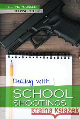 Dealing with School Shootings Kate Shoup 9781502646293