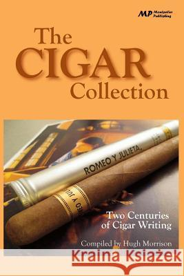 The Cigar Collection: Two Centuries of Cigar Writing Hugh Morrison 9781502737700