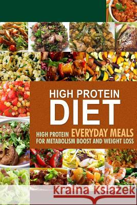 High Protein Diet: High Protein Everyday Meals for Metabolism Boost and Weight Loss Hpd Press -. High Protein Diet 9781502764027