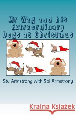 MR Wag and His Extraordinary Dogs: Voulme 3 - At Christmas Stu Armstrong Sol Armstrong 9781502785312