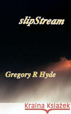 Slipstream Gregory R. Hyde 9781502790965