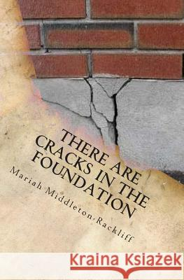 There Are Cracks in the Foundation Mariah Anne Middleton-Rackliff 9781502821713