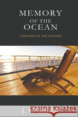 Memory of the Ocean: Captured by the Captain J. O'Brien 9781502828446