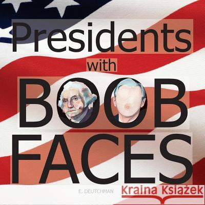 Presidents with Boob Faces Emily Deutchman 9781502845368