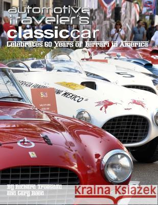Automotive Traveler's Classic Car Celebrates 60 Years of Ferrari in America: (Glossy-Finish Cover) Richard Truesdell Gary Reed 9781502854605 Createspace