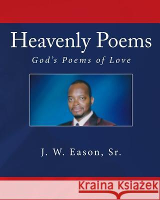 Heavenly Poems: God's Poems of Love MR J. W. Easo 9781502886132