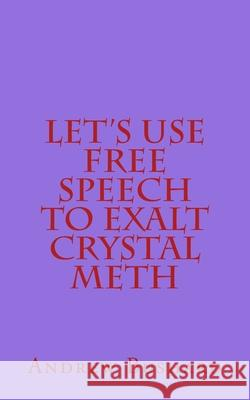 Let's Use Free Speech to Exalt Crystal Meth Andrew Bushard 9781502901415