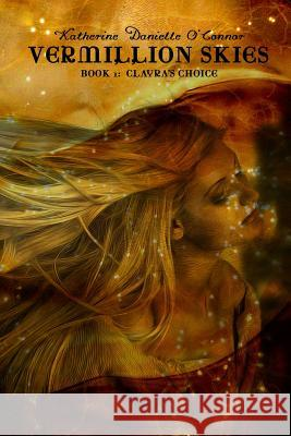 Vermillion Skies: Book 1: Clayra's Choice Katherine Danielle O'Connor 9781502903020