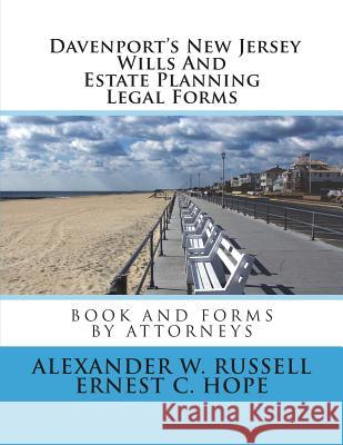 Davenport's New Jersey Wills and Estate Planning Legal Forms Alexander W. Russell Ernest C. Hope 9781502905161