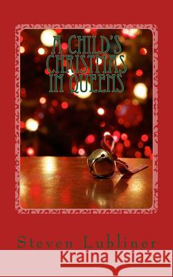 A Child's Christmas in Queens Steven Lubliner 9781502908483