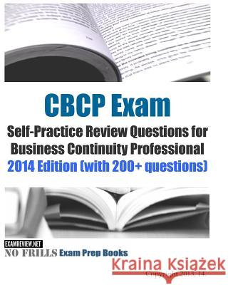 CBCP Exam Self-Practice Review Questions for Business Continuity Professional: 2014 Edition (with 200+ questions) Examreview 9781502911230