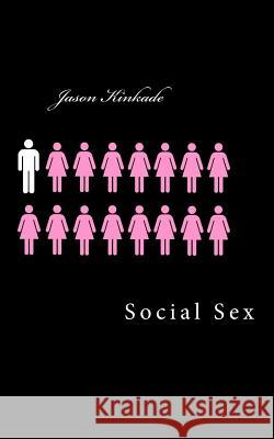 Social Sex Jason Kinkade 9781502938077