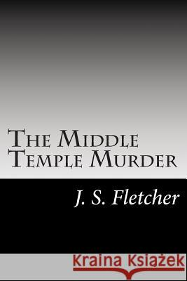 The Middle Temple Murder J. S. Fletcher 9781502951946