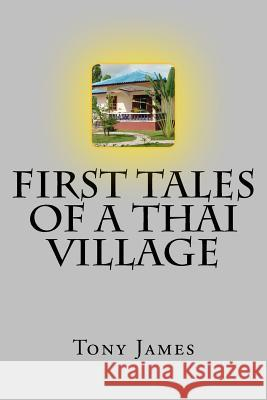 First Tales of a Thai Village Tony James Idle Scribbler 9781502959539 Createspace