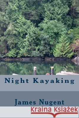 Night Kayaking James Nugent 9781502995254