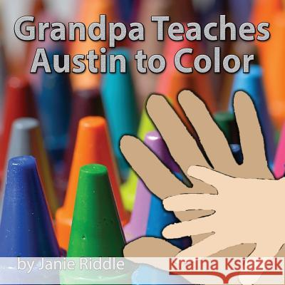Grandpa Teaches Austin to Color Janie Riddle 9781503003422