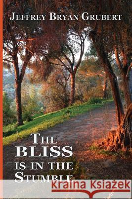 The Bliss Is in the Stumble Jeffrey Bryan Grubert Judyth Hill 9781503006607
