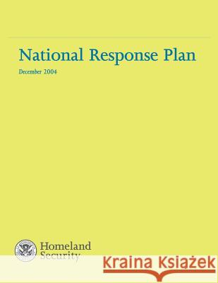 National Response Plan December 2004 U. S. Department of Homeland Security 9781503021037