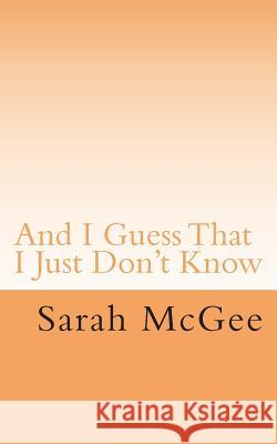 And I Guess That I Just Don't Know Sarah McGee 9781503084957