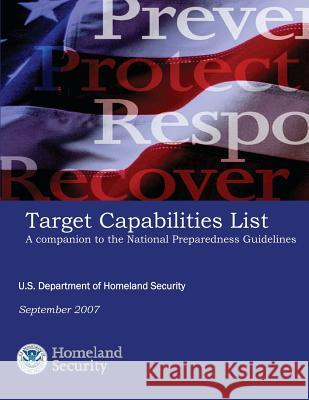 Target Capabilities List: A Companion to the National Preparedness Guidelines U. S. Department of Homeland Security 9781503106727