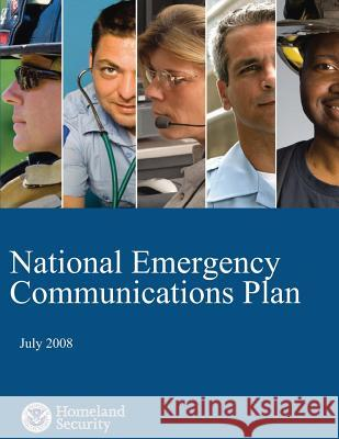 National Emergency Communications Plan: July 2008 U. S. Department of Homeland Security 9781503107151