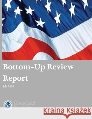Bottom-Up Review Report July 2010 U. S. Department of Homeland Security 9781503119352