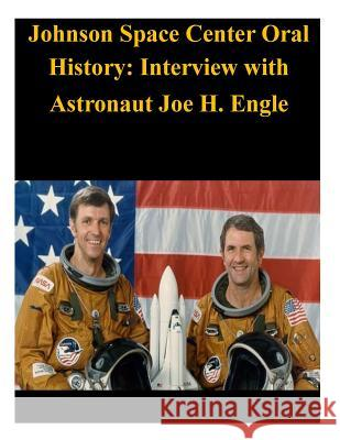 Johnson Space Center Oral History: Interview with Astronaut Joe H. Engle NASA 9781503205130