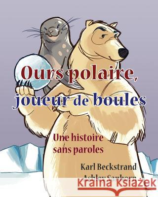 Ours Polaire: Une Histoire Sans Paroles Karl Beckstrand Ashley Sanborn 9781503215498