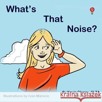 What's That Noise?: What Could It Be? Capt Kevin P. Cloney 9781503222809
