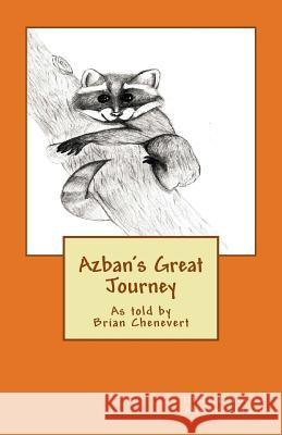 Azban's Great Journey Brian a. Chenevert Allison Gedman 9781503227347