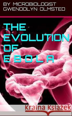 The Evolution of Ebola Gwendolyn Olmsted 9781503244276