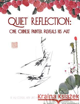 Quiet Reflection: One Chinese Painter Reveals His Art Ali Corser Jing Hao Qin Zi Qiang 9781503250925