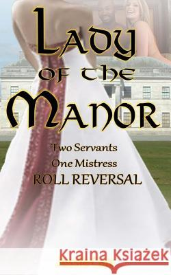 Lady of the Manor: Two Servants One Mistress Jessie Carr 9781503258280