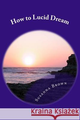 How to Lucid Dream Susanna J. Brown 9781503270343