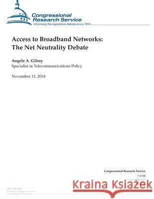 Access to Broadband Networks: The Net Neutrality Debate Congressional Research Service 9781503272385