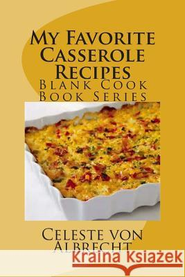 My Favorite Casserole Recipes: Blank Cook Book Series Celeste Vo 9781503343696