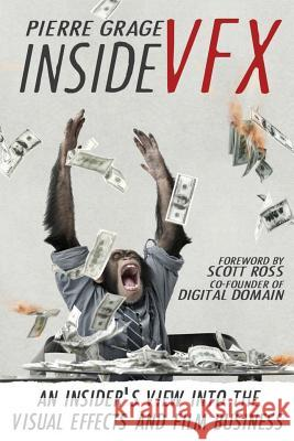 Inside Vfx: An Insider's View Into the Visual Effects and Film Business Pierre Grage Scott Ross 9781503349247 Createspace