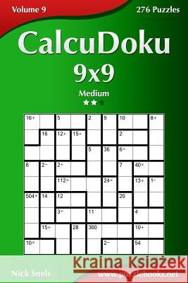 Calcudoku 9x9 - Medium - Volume 9 - 276 Puzzles Nick Snels 9781503350359