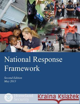 National Response Framework: Second Edition May 2013 U. S. Department of Homeland Security 9781503360198