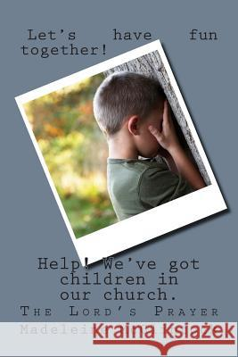 Help! There Are Children in the Church: The Lord's Prayer Madeleine McClintock 9781503367050