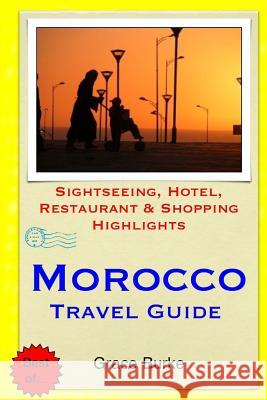 Morocco Travel Guide: Sightseeing, Hotel, Restaurant & Shopping Highlights Grace Burke 9781503380981
