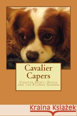 Cavalier Capers: Chester Don't-Touch and the Flower Garden Lee Stewart Gilmore 9781503395367