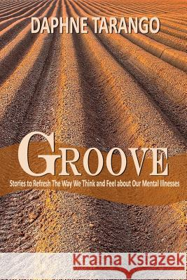 Groove: Stories to Refresh the Way We Think and Feel about Our Mental Illnesses Daphne E. Tarango Elena Rosario Marsha Stephenson 9781503395862