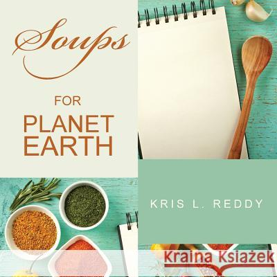 Soups for Planet Earth Kris L. Reddy 9781503500983