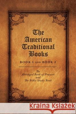The American Traditional Books Book 1 and Book 2: The Abridged Book of Prayers and the Bible Study Book Elizabeth McAlister 9781503562677 Xlibris Corporation