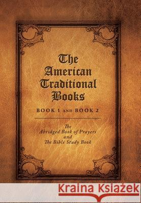 The American Traditional Books Book 1 and Book 2: The Abridged Book of Prayers and the Bible Study Book Elizabeth McAlister 9781503562691 Xlibris Corporation