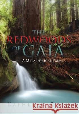 The Redwoods of Gaia: A Metaphysical Primer Kathleen Chan 9781503563278