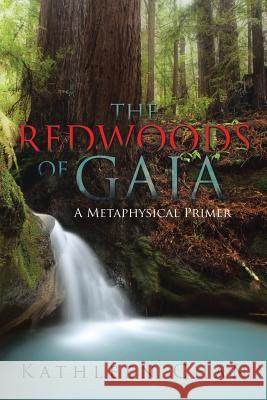 The Redwoods of Gaia: A Metaphysical Primer Kathleen Chan 9781503563292