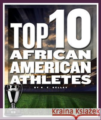 Top 10 African American Athletes K. C. Kelley 9781503827189