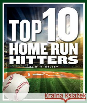 Top 10 Home Run Hitters K. C. Kelley 9781503827219